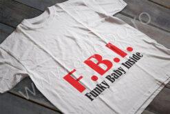 Tricou FBI - Funky Baby Inside